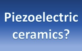 Piezoelectric ceramic?